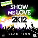 Sean Finn - Show me love 2k12 (remixes) - ep