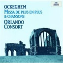 Johannes Ockeghem / Orlando Consort - Ockeghem: missa &quot;de plus en plus&quot;; chansons