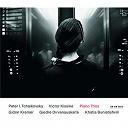 Gidon Kremer / Giedre Dirvanauskaite / Khatia Buniatishvili / Piotr Ilyitch Tchaïkovski / Victor Kissine - Kissine/tchaikovsky piano trios