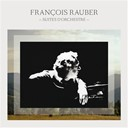 Fran&ccedil;ois Rauber - Fran&ccedil;ois rauber: suites d'orchestre