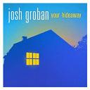 Josh Groban - Your hideaway