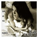 Alanis Morissette - Not as we (dj lynnwood's reborn remix) (dmd single)
