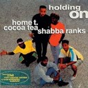 Cocoa Tea / Home T. / Shabba Ranks - Holding On