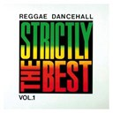Anthony Malvo / Cocoa Tea / Copyright Control / Daddy Lizard / Foxy Brown / Freddie Mc Gregor / Gregory Peck / Home T. / Johnny Osbourne / Krystal / Lady G / Naturalee / Red Fox / Shabba Ranks / Singing Melody / Thriller U / Tiger / Yellowman - Strictly the best vol.1