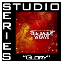 Big Daddy Weave - Glory (studio series performance track)