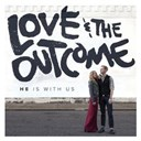Love / The Outcome - He is with us