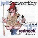 Jeff Foxworthy - You might be a redneck if...