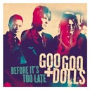 The Goo Goo Dolls - Before it's too late (int'l maxi single)