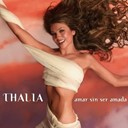 Thalia - Amar sin ser amada