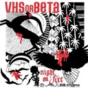 Vhs Or Beta - Night on fire (cut copy remix)