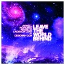 Axwell / Ingrosso / Laidback Luke / Steve Angello - Leave the world behind-radio edit