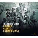 Buddy Guy / Fenton Robinson / Freddie King / Junior Wells / Little Milton / Magic Sam / Otis Rush / Shakey Jake / Syl Johnson - The youg lions : chicago blues guitar heroes