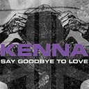 Kenna - Say goodbye to love
