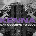 Kenna - Say goodbye to love