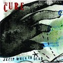 The Cure - Sleep when i'm dead