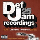 Ashanti / Dmx / Foxy Brown / Ja Rule / Jay-Z / Kanye West / Ludacris / Musiq / Rick Ross / Rihanna / The Dream / Young Jeezy - Def jam 25: volume 1 - dj bring that back (2008-1997)