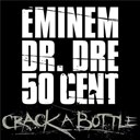 50 Cent / Dr Dre / Eminem - Crack a bottle