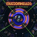 Muttonheads - Moment  of happiness