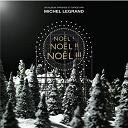 Michel Legrand - Noël ! Noël !! Noël !!!
