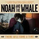 Noah / The Whale - There will come a time