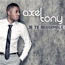 Axel Tony - Je te ressemble