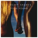 I Heart Sharks - To be young