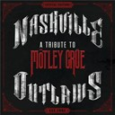 Aaron Lewis / Big & Rich / Brantley Gilbert / Cassadee Pope / Clare Bowen / Darius Rucker / Eli Young Band / Florida Georgia Line / Gretchen Wilson / Justin Moore / Lauren Jenkins / Leann Rimes / Rascal Flatts / Sam Palladio / The Cadillac Three / The Mavericks - Nashville outlaws: a tribute to mötley crüe