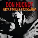 Don Huonot - Verta, pornoa & propagandaa