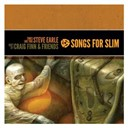 Craig Finn / Steve Earle - Songs for slim: times like this / isn't it?
