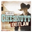 Mark Chesnutt - Outlaw