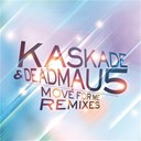 Deadmau5 / Kaskade - Move for me (remixes)