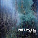 Hot Since 82 - Time out