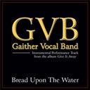Gaither Vocal Band - Bread upon the water performance tracks