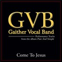Gaither Vocal Band - Come to jesus