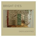 Bright Eyes - Easy/lucky/free