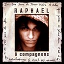 Rapha&euml;l - &Ocirc; compagnons