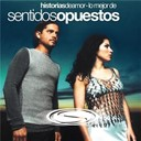 Sentidos Opuestos - Historias de amor: lo mejor de sentidos opuestos