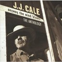 J. J. Cale - anyway the wind blows - the anthology