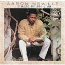 Aaron Neville - ...to make me who i am