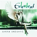 Goran Bregovic - Ederlezi