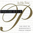 Maranatha! Music - Praise gold (in his time)