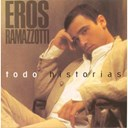 Eros Ramazzotti - Todo Historias