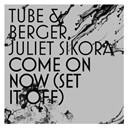 Juliet Sikora / Michel Berger / Tube - Come on now (set it off) (remixes)