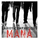 Maná - Labios compartidos (radio edit only)(digital single)