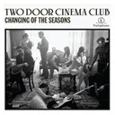 Two Door Cinema Club - Changing of the seasons (ep)