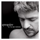 Grégoire - Si tu me voyais