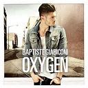 Baptiste Giabiconi - Oxygen (nouvelle version)