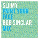 Sliimy - Paint your face (bob sinclar mix)
