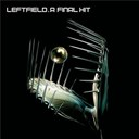 Leftfield - A final hit - the best of leftfield