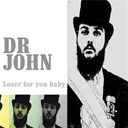 Dr John - Loser for you baby